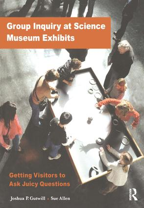 Group Inquiry at Science Museum Exhibits: Getting Visitors to Ask Juicy Questions (Paperback) book cover