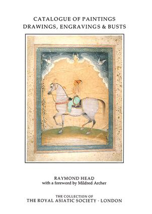 Catalogue of Paintings, Drawings, Engravings and Busts in the Collection of the Royal Asiatic Society (Hardback) book cover