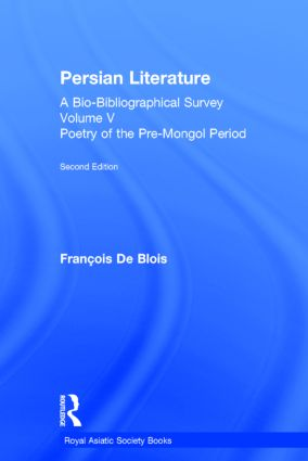 Persian Literature - A Bio-Bibliographical Survey: Poetry of the Pre-Mongol Period (Volume V) book cover