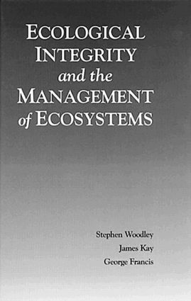Ecological Integrity and the Management of Ecosystems: 1st Edition (Hardback) book cover