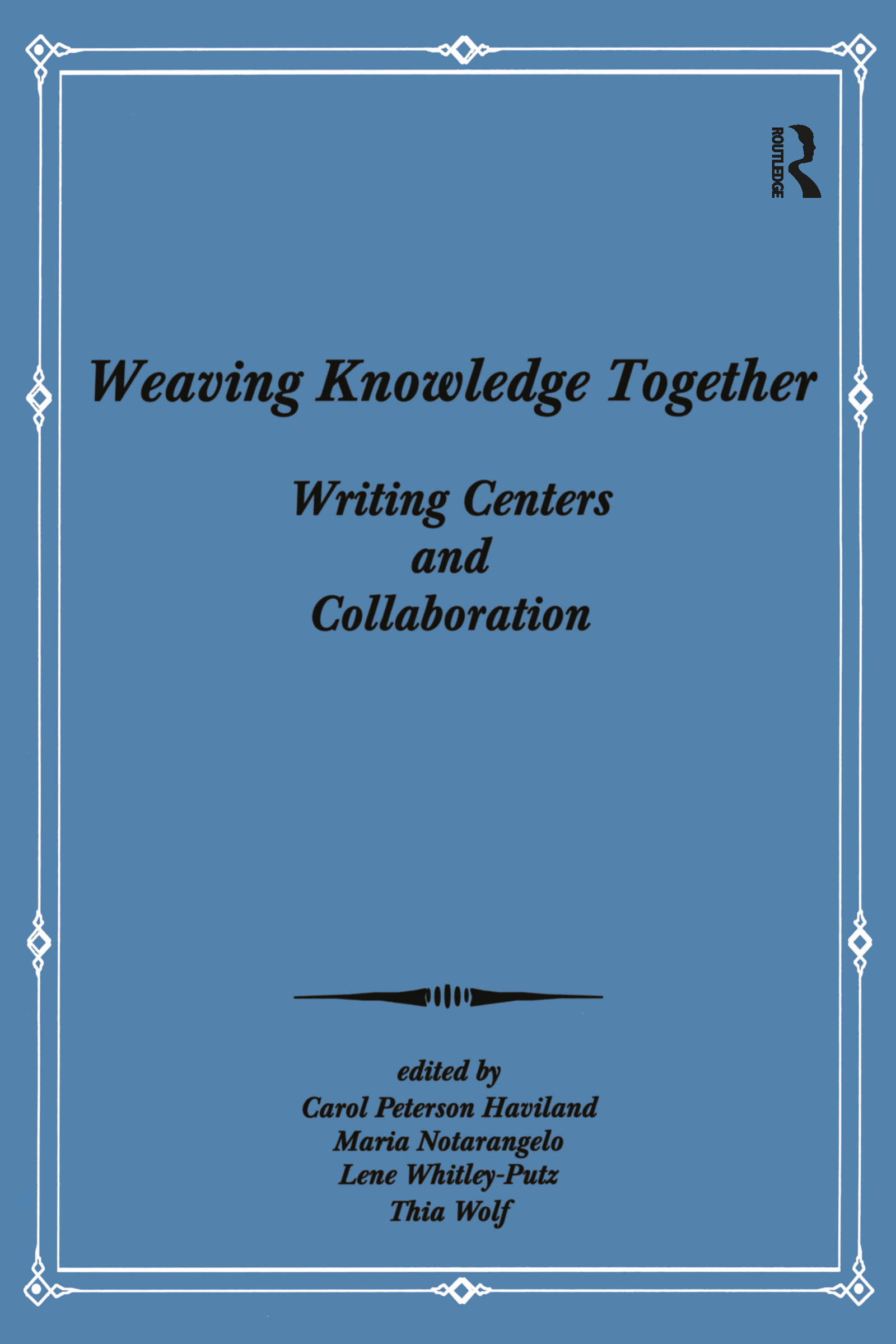 Weaving Knowledge Together: Writing Centers and Collaboration, 1st Edition (Paperback) book cover
