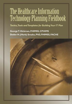 The Healthcare Information Technology Planning Fieldbook: Tactics, Tools and Templates for Building Your IT Plan, 1st Edition (Paperback) book cover