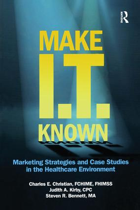 Make IT Known: Marketing Strategies and Case Studies in the Healthcare Environment, 1st Edition (Paperback) book cover