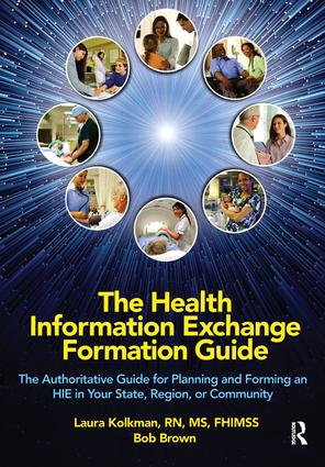 The Health Information Exchange Formation Guide: The Authoritative Guide for Planning and Forming an HIE in Your State, Region or Community, 1st Edition (Paperback) book cover