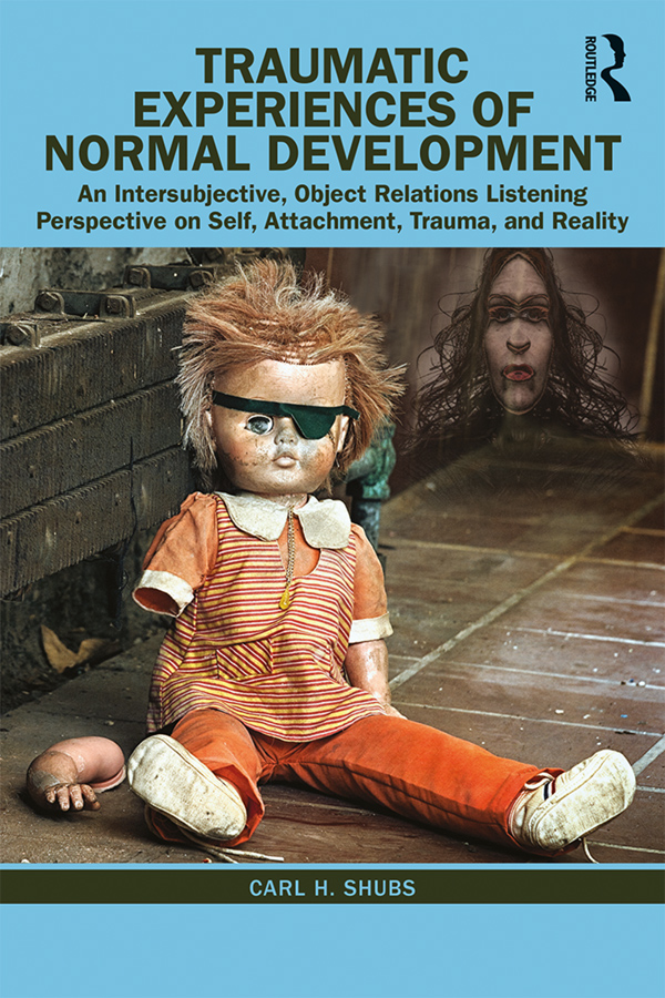 Traumatic Experiences of Normal Development: An Intersubjective, Object Relations Listening Perspective on Self, Attachment, Trauma, and Reality book cover