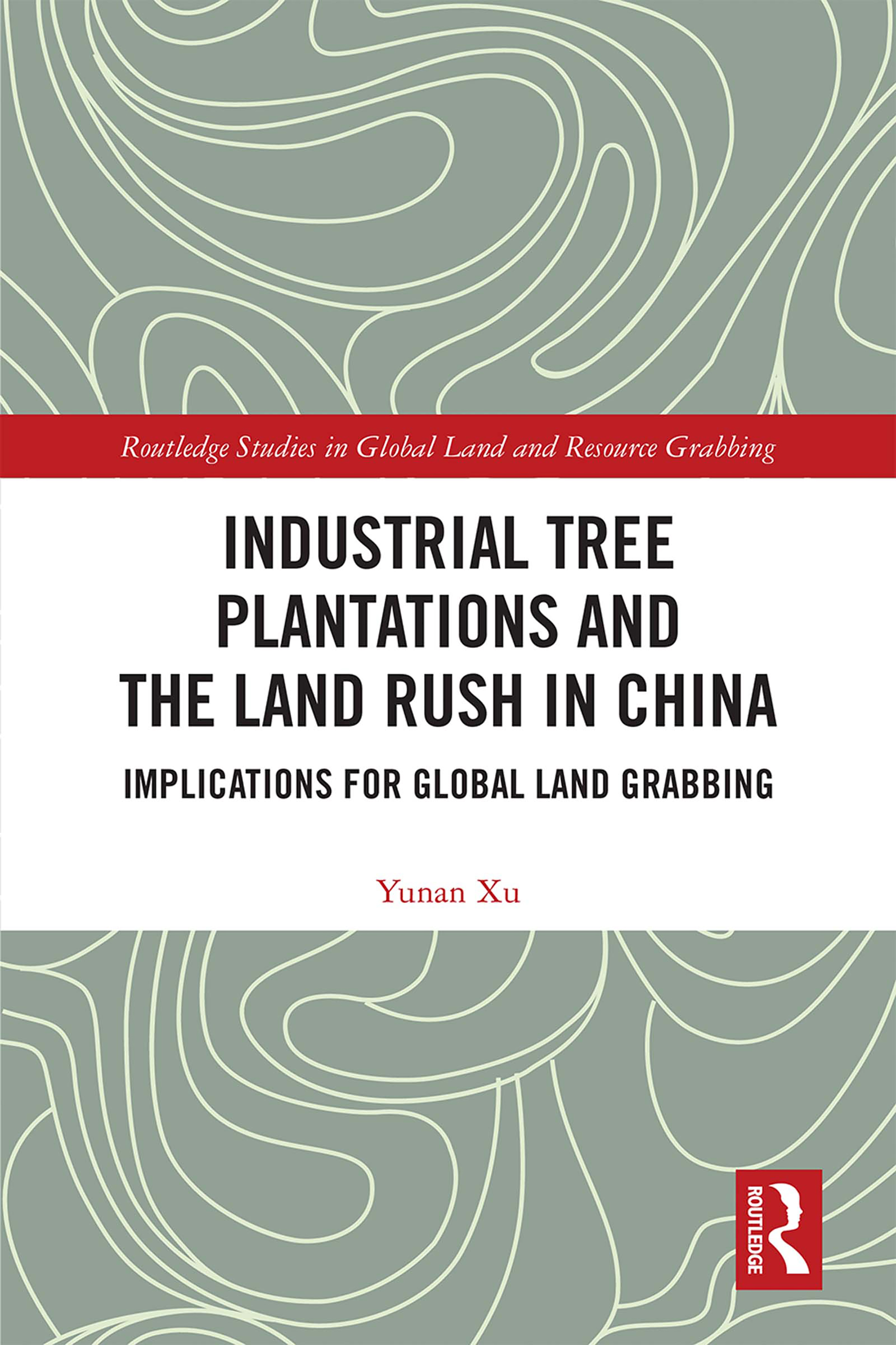 Industrial Tree Plantations and the Land Rush in China: Implications for Global Land Grabbing book cover
