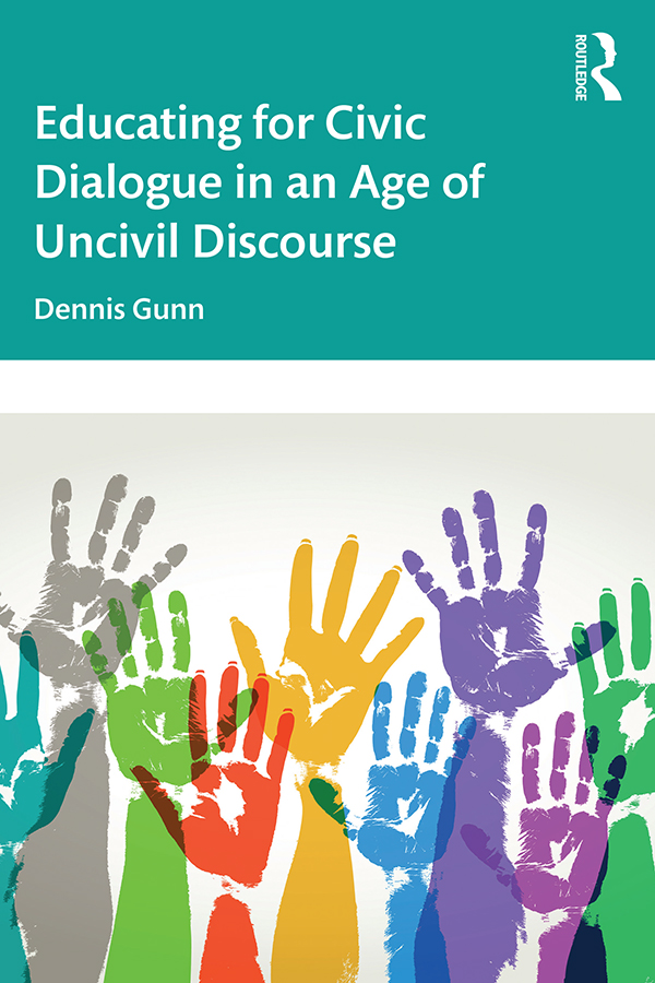 Educating for Civic Dialogue in an Age of Uncivil Discourse book cover