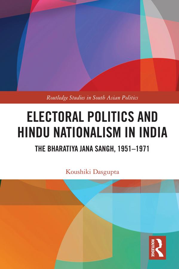 Electoral Politics and Hindu Nationalism in India: The Bharatiya Jana Sangh, 1951–1971 book cover