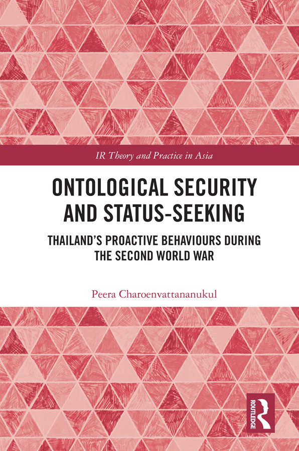 Ontological Security and Status-Seeking: Thailand's Proactive Behaviours during the Second World War book cover