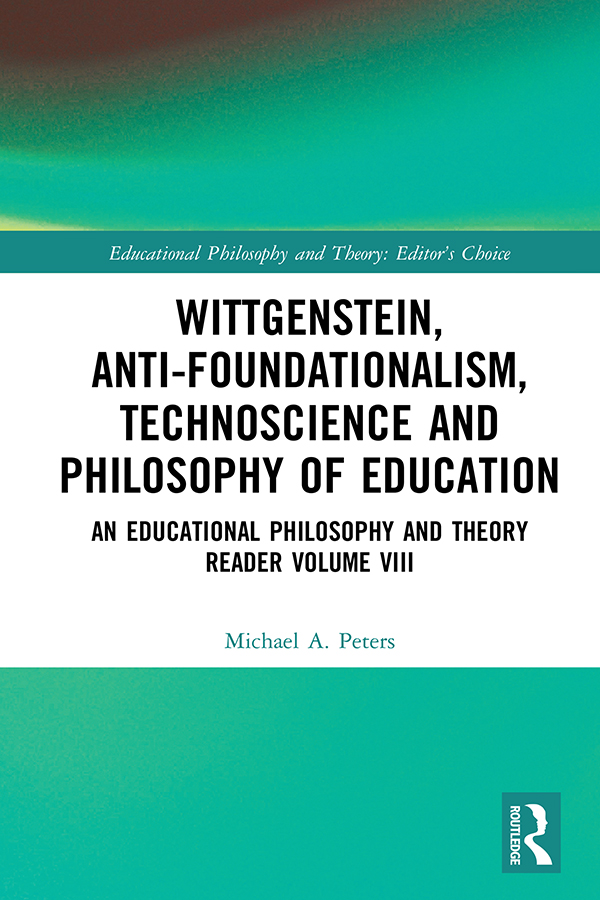 Wittgenstein, Anti-foundationalism, Technoscience and Philosophy of Education: An Educational Philosophy and Theory Reader Volume VIII book cover