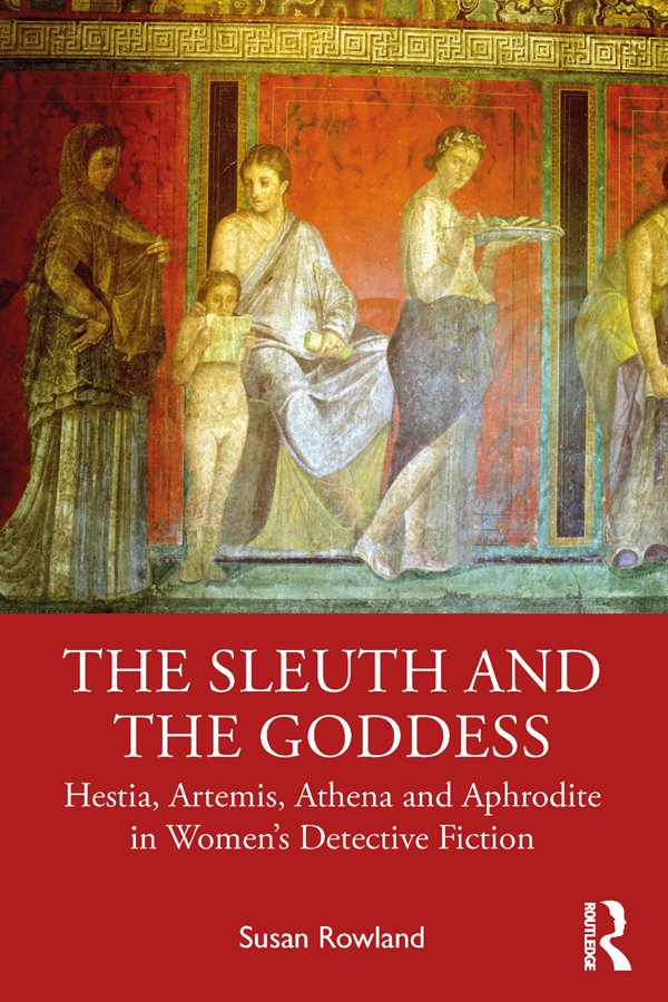 The Sleuth and the Goddess: Hestia, Artemis, Athena and Aphrodite in Women's Detective Fiction book cover