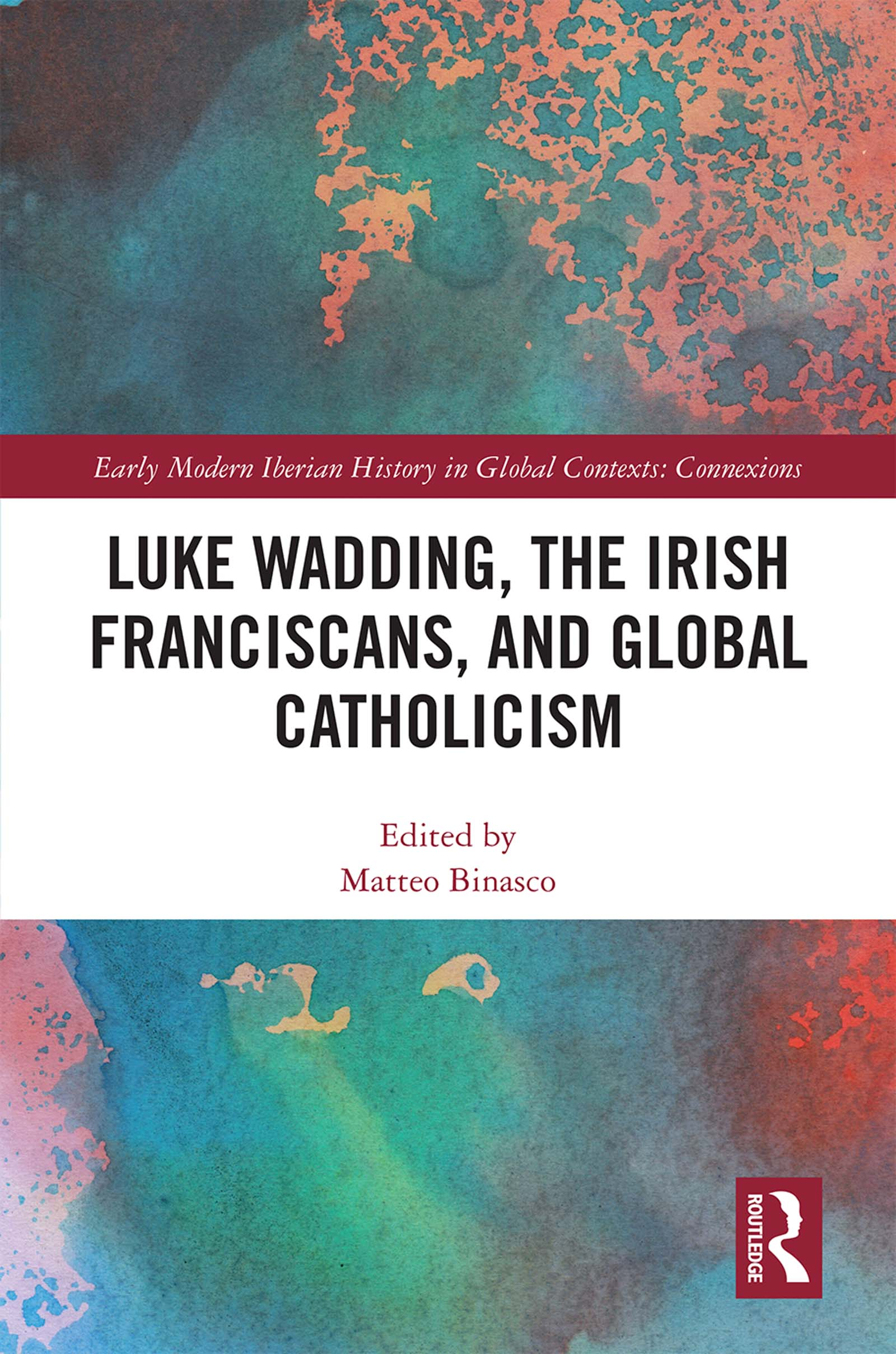 Luke Wadding, the Irish Franciscans, and Global Catholicism book cover