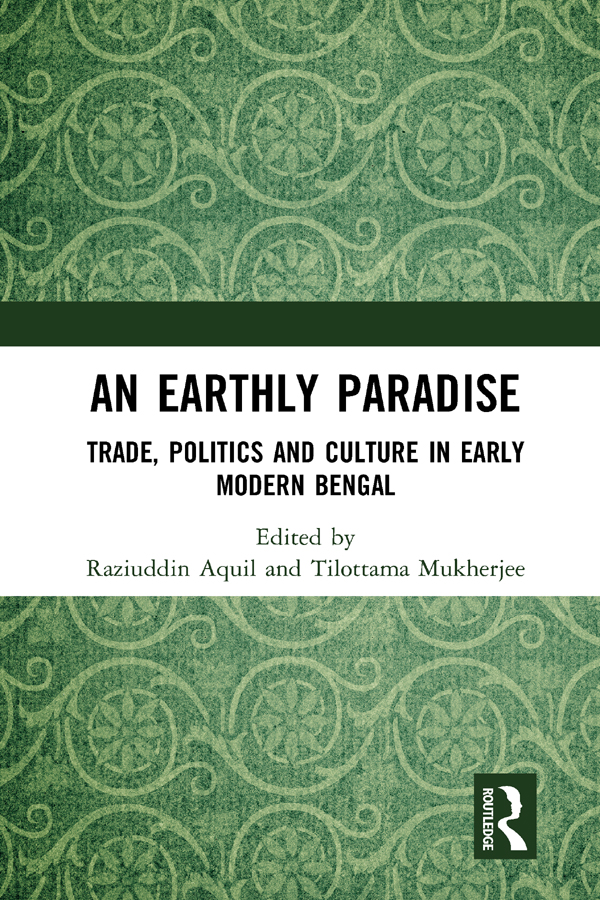 An Earthly Paradise: Trade, Politics and Culture in Early Modern Bengal book cover