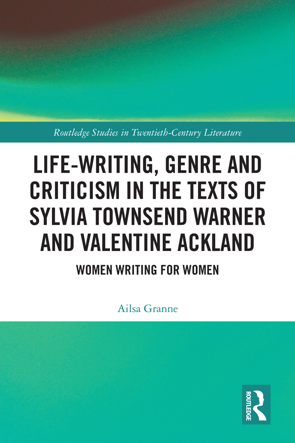 Life-Writing, Genre and Criticism in the Texts of Sylvia Townsend Warner and Valentine Ackland