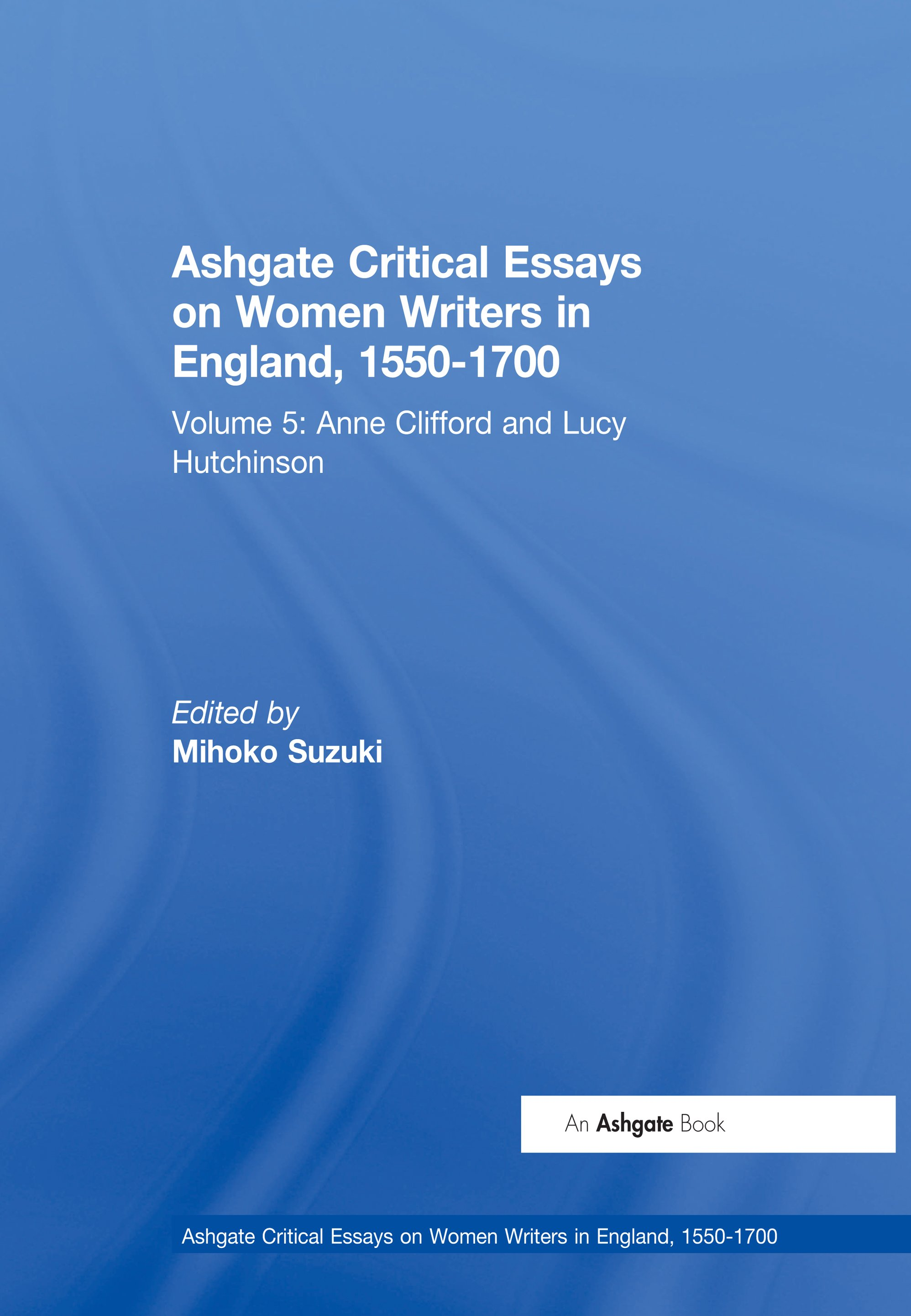 Ashgate Critical Essays on Women Writers in England, 1550-1700