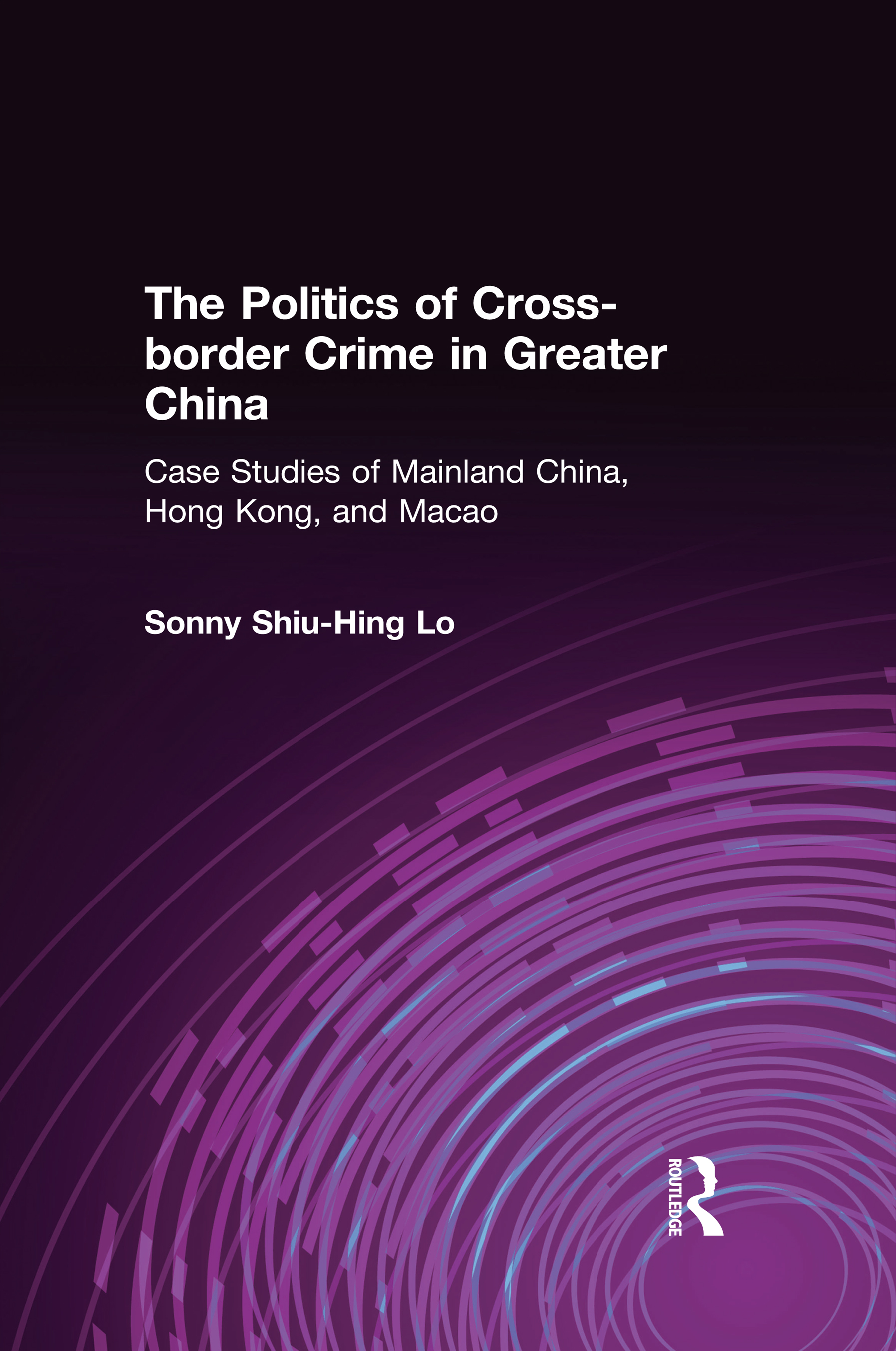 The Politics of Cross-border Crime in Greater China: Case Studies of Mainland China, Hong Kong, and Macao