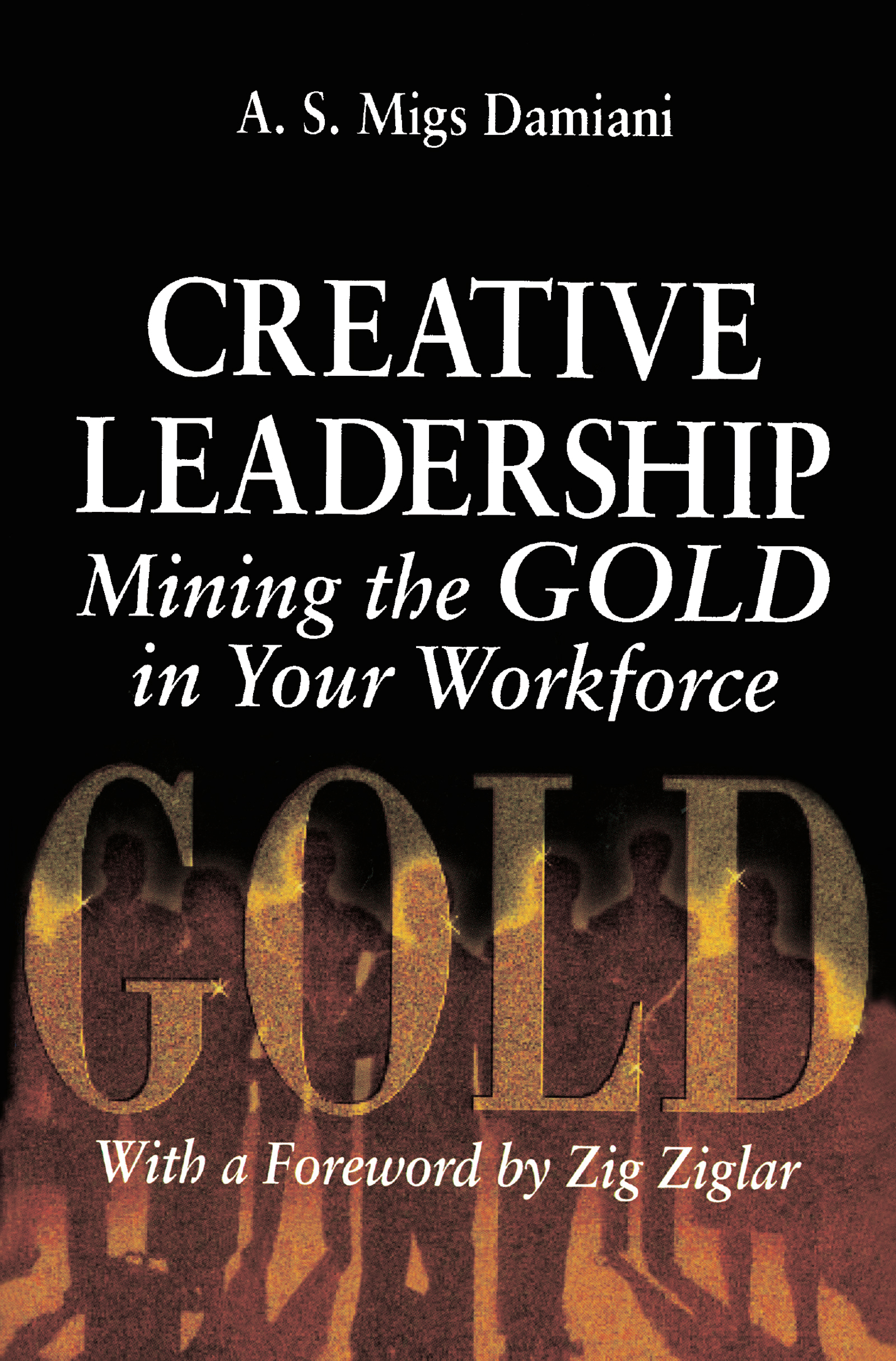 CREATIVE LEADERSHIP Mining the GOLD in Your Workforce