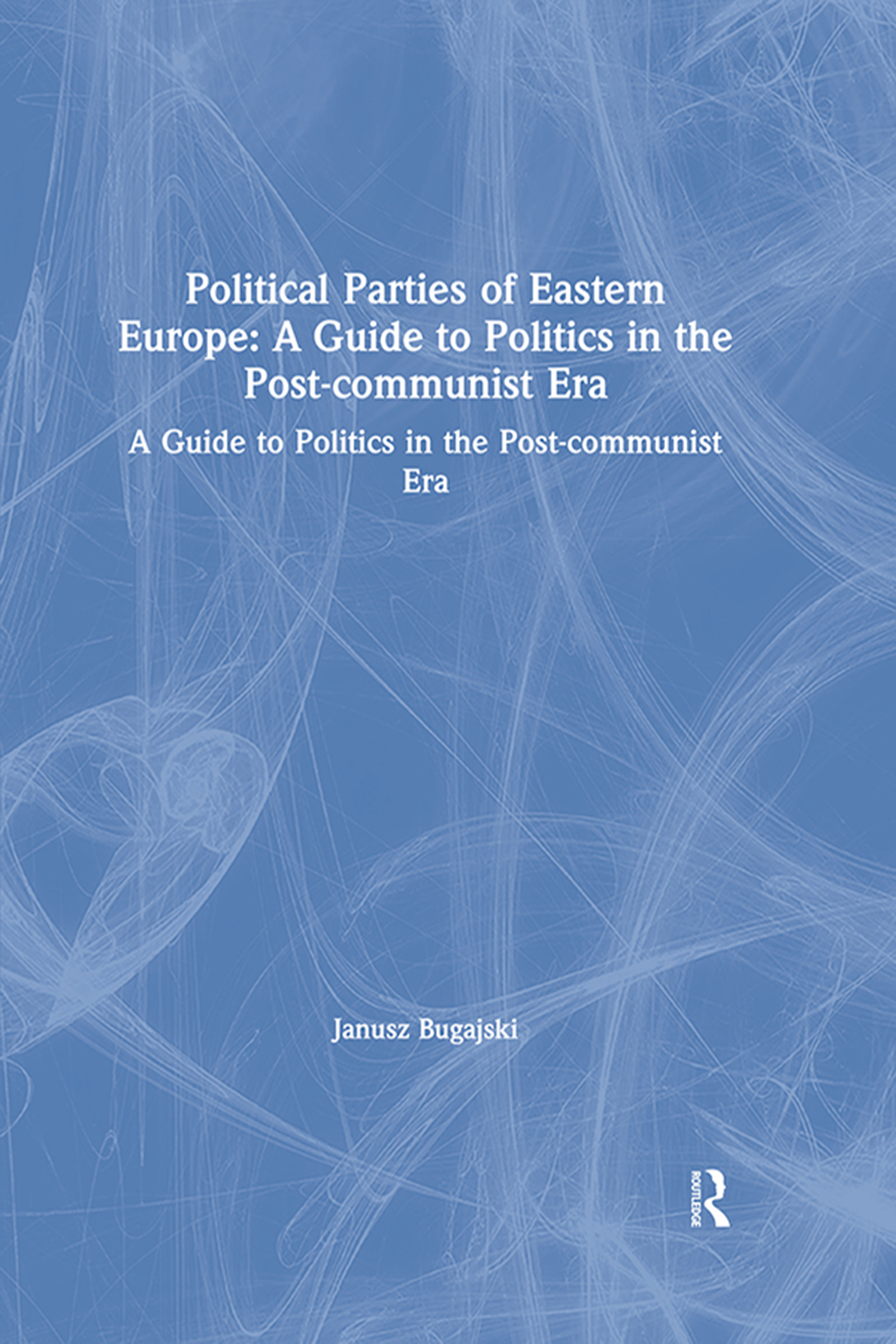 Political Parties of Eastern Europe: A Guide to Politics in the Post-communist Era