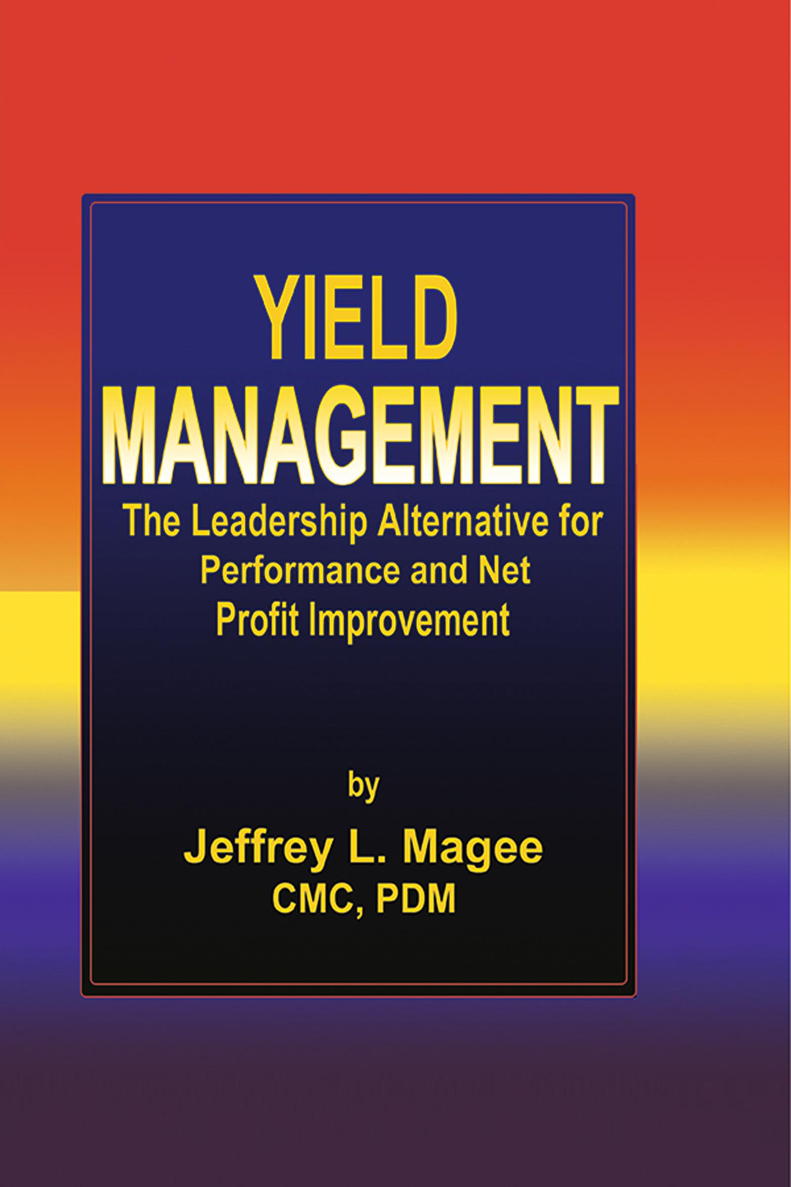 Yield ManagementThe Leadership Alternative for Performance and Net Profit Improvement