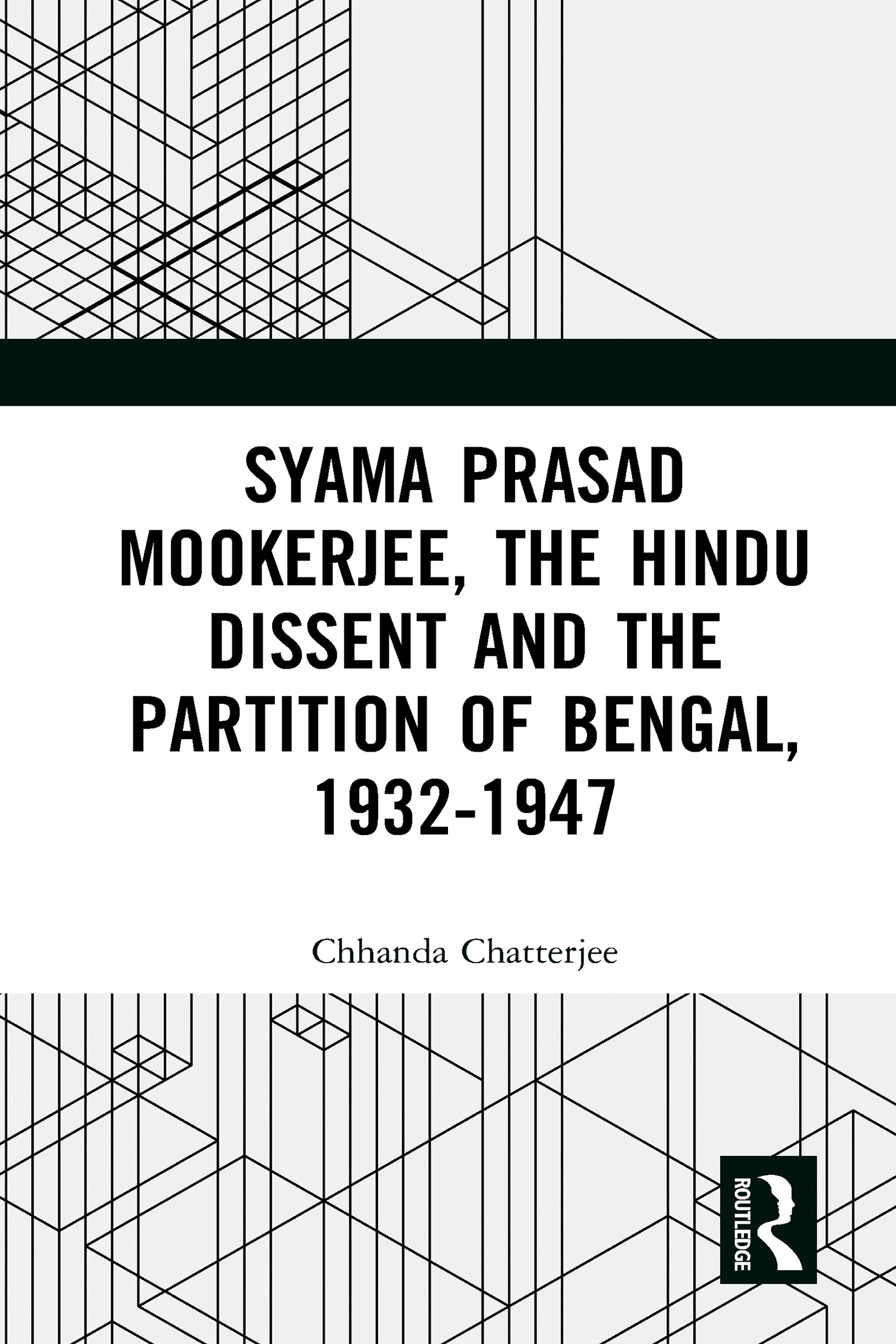 Syama Prasad Mookerjee, the Hindu Dissent and the Partition of Bengal, 1932-1947