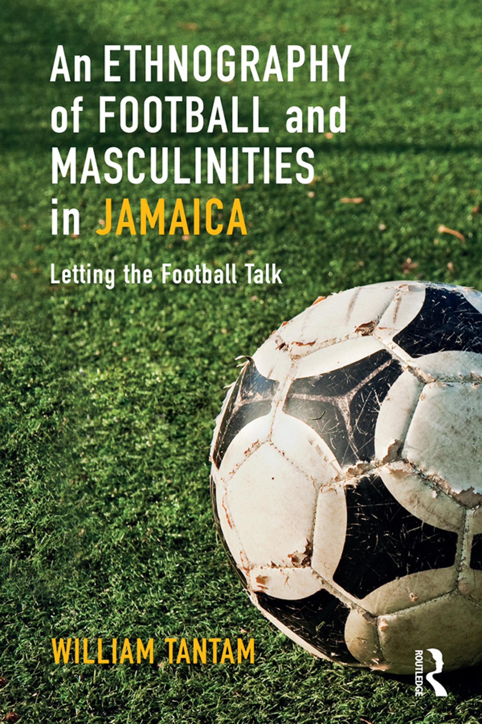 An Ethnography of Football and Masculinities in Jamaica
