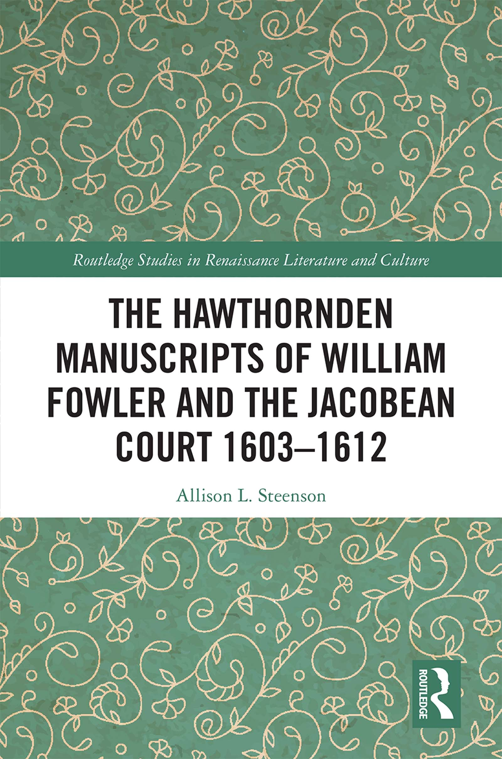 The Hawthornden Manuscript of William Fowler and the Jacobean Court 1603-1612