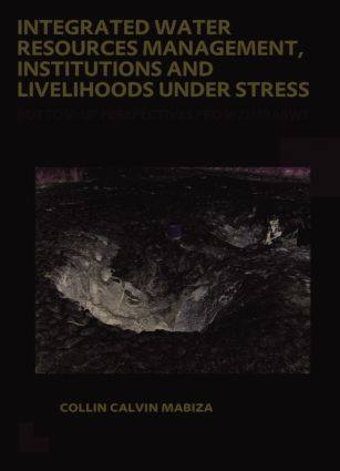 Integrated Water Resources Management, Institutions and Livelihoods under Stress: Bottom-up Perspectives from Zimbabwe; UNESCO-IHE PhD Thesis (Paperback) book cover