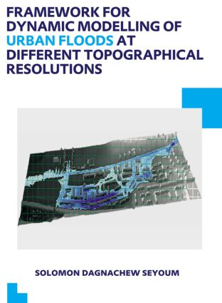 Framework for Dynamic Modelling of Urban Floods at Different Topographical Resolutions: UNESCO-IHE PhD Thesis (Paperback) book cover
