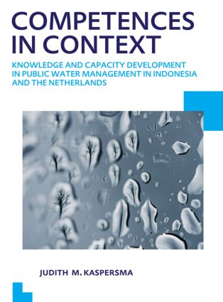 Competences in context: Knowledge and capacity development in public water management in Indonesia and The Netherlands; UNESCO-IHE PhD Thesis, 1st Edition (Paperback) book cover