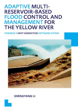 Adaptive Multi-reservoir-based Flood Control and Management for the Yellow River: Towards a Next Generation Software System - UNESCO-IHE PhD Thesis, 1st Edition (Paperback) book cover