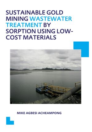 Sustainable Gold Mining Wastewater Treatment by Sorption Using Low-Cost Materials: UNESCO-IHE PhD Thesis, 1st Edition (Paperback) book cover