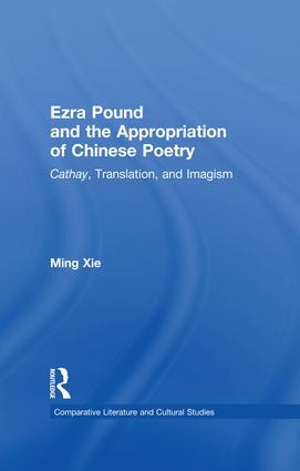 Ezra Pound and the Appropriation of Chinese Poetry: Cathay, Translation, and Imagism, 1st Edition (Paperback) book cover