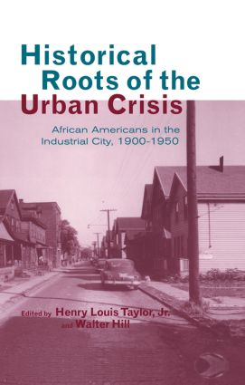 Historical Roots of the Urban Crisis: Blacks in the Industrial City, 1900-1950 book cover