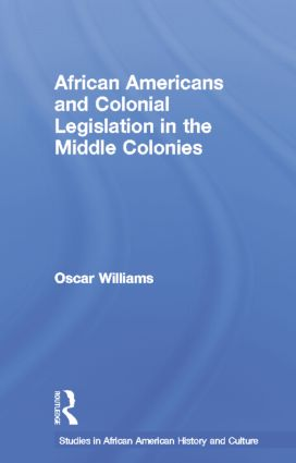African Americans and Colonial Legislation in the Middle Colonies: 1st Edition (Paperback) book cover