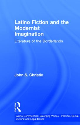 Latino Fiction and the Modernist Imagination: Literature of the Borderlands (Hardback) book cover