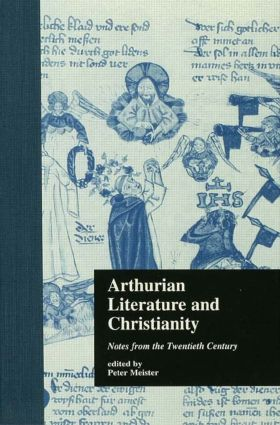 Arthurian Literature and Christianity: Notes from the Twentieth Century book cover