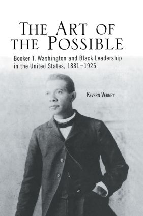 The Art of the Possible: Booker T. Washington and Black Leadership in the United States, 1881-1925, 1st Edition (e-Book) book cover