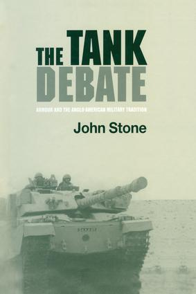 The Tank Debate: Armour and the Anglo-American Military Tradition, 1st Edition (Paperback) book cover
