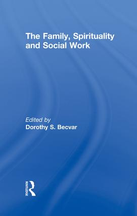 The Family, Spirituality, and Social Work: 1st Edition (Paperback) book cover