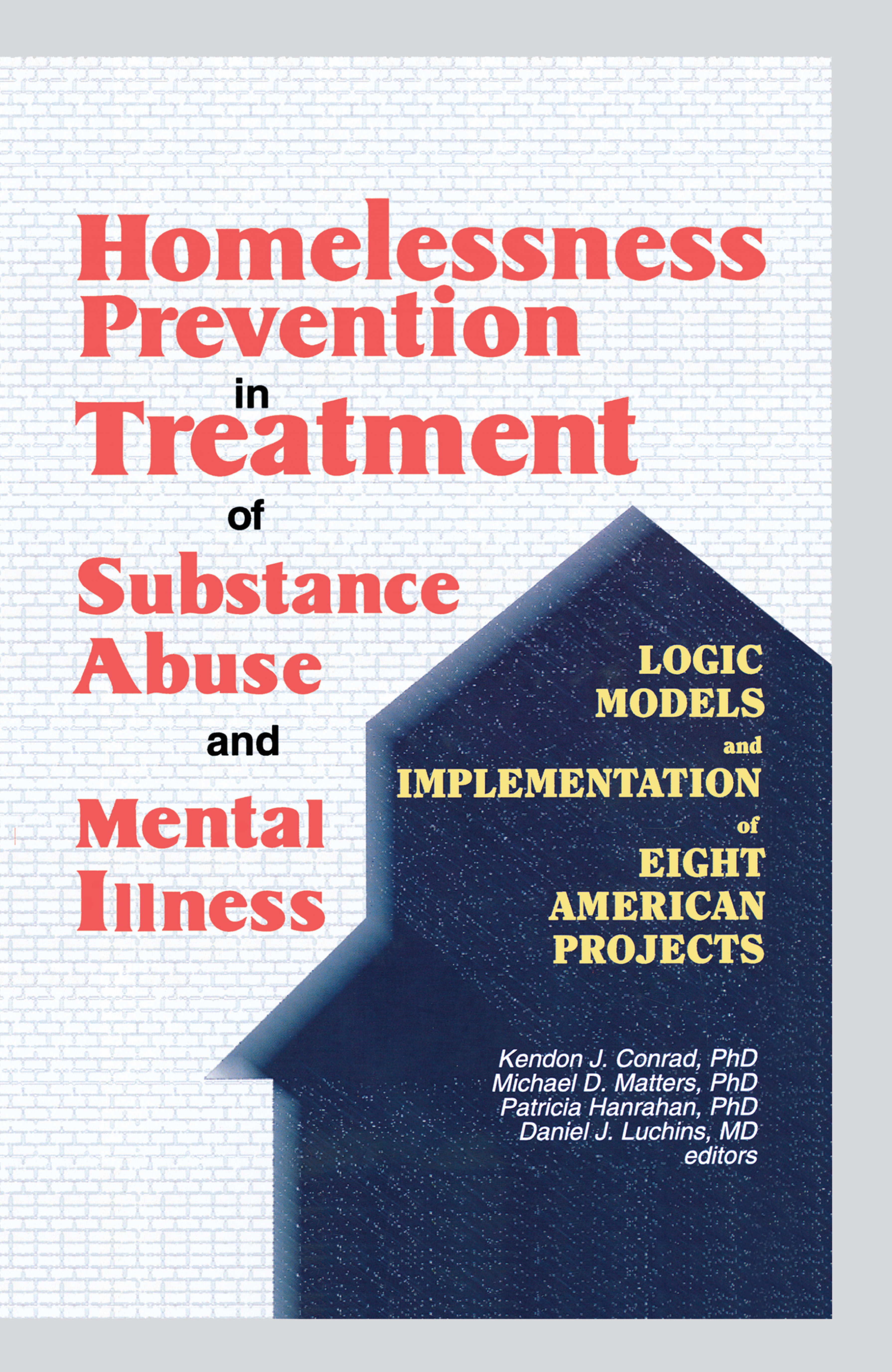 Homelessness Prevention in Treatment of Substance Abuse and Mental Illness: Logic Models and Implementation of Eight American Projects, 1st Edition (Paperback) book cover