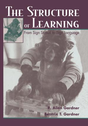The Structure of Learning: From Sign Stimuli To Sign Language, 1st Edition (Paperback) book cover