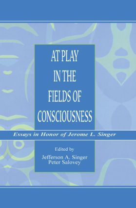 At Play in the Fields of Consciousness: Essays in Honor of Jerome L. Singer, 1st Edition (Paperback) book cover