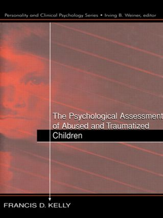 The Psychological Assessment of Abused and Traumatized Children (Hardback) book cover