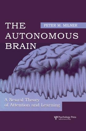 The Autonomous Brain: A Neural Theory of Attention and Learning, 1st Edition (Paperback) book cover