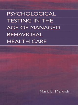 Psychological Testing in the Age of Managed Behavioral Health Care (Hardback) book cover