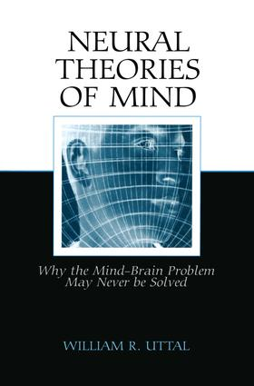 Neural Theories of Mind: Why the Mind-Brain Problem May Never Be Solved, 1st Edition (Paperback) book cover
