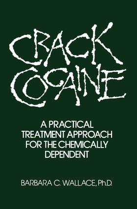 Crack Cocaine: A Practical Treatment Approach For The Chemically Dependent, 1st Edition (Paperback) book cover