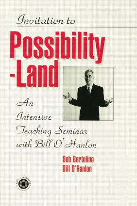 Invitation To Possibility Land: An Intensive Teaching Seminar With Bill O'Hanlon, 1st Edition (Paperback) book cover