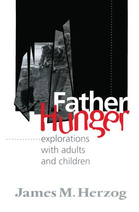 Father Hunger: Explorations with Adults and Children, 1st Edition (e-Book) book cover