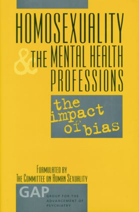 Homosexuality and the Mental Health Professions: The Impact of Bias, 1st Edition (Paperback) book cover